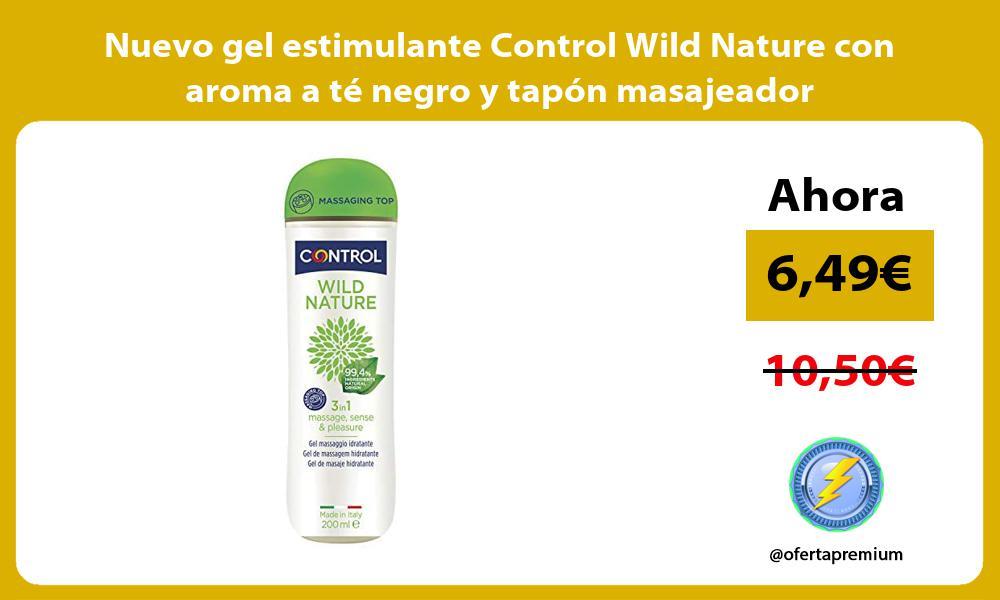 Nuevo gel estimulante Control Wild Nature con aroma a te negro y tapon masajeador