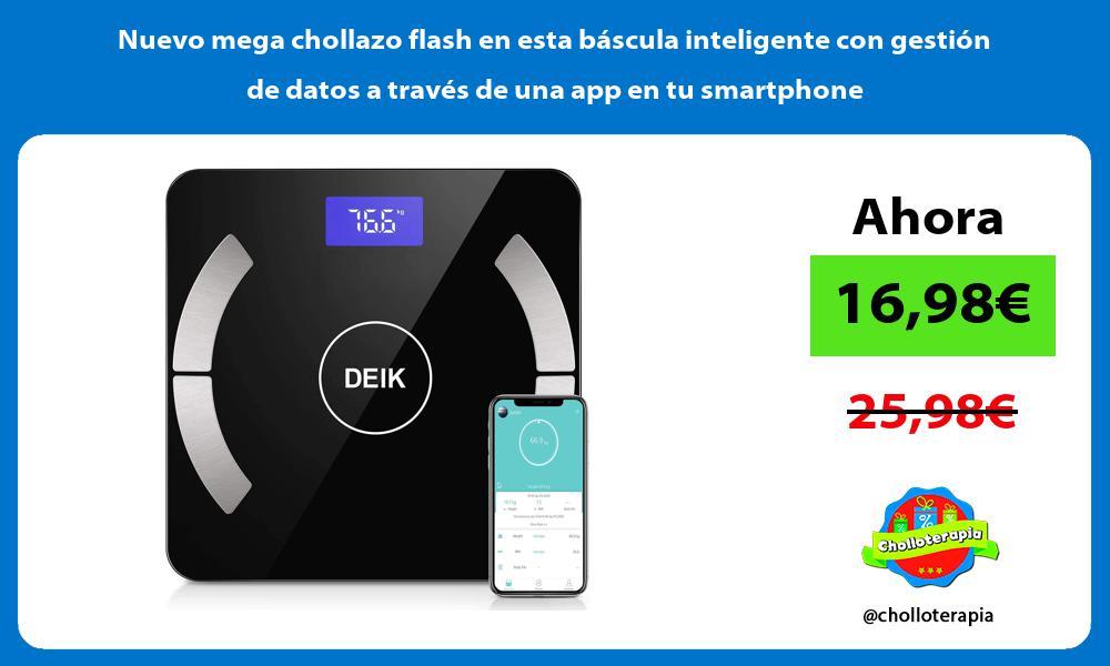 Nuevo mega chollazo flash en esta bascula inteligente con gestion de datos a traves de una app en tu smartphone