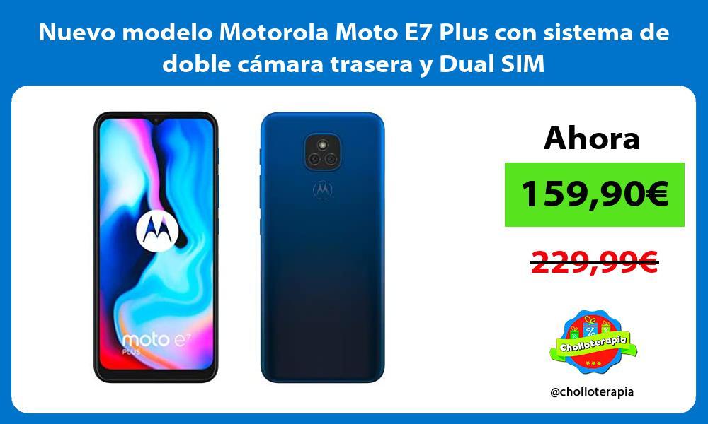 Nuevo modelo Motorola Moto E7 Plus con sistema de doble camara trasera y Dual SIM