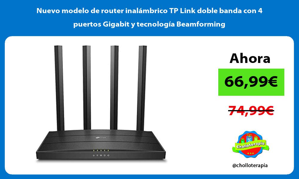 Nuevo modelo de router inalambrico TP Link doble banda con 4 puertos Gigabit y tecnologia Beamforming