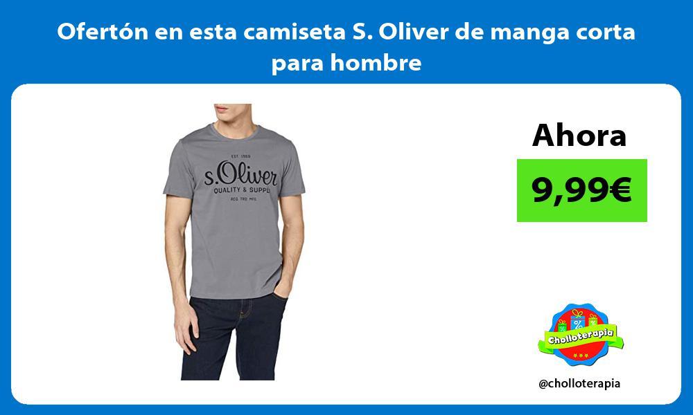 Ofertón en esta camiseta S Oliver de manga corta para hombre