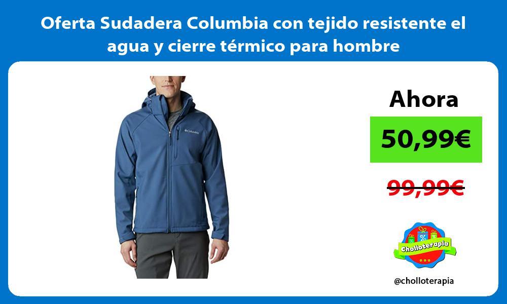 Oferta Sudadera Columbia con tejido resistente el agua y cierre termico para hombre