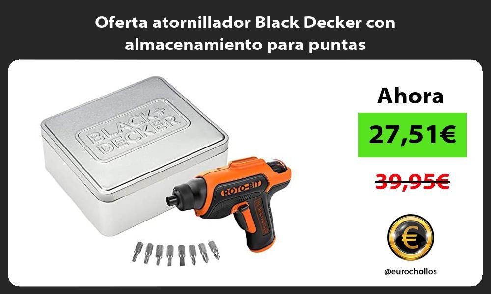 Oferta atornillador Black Decker con almacenamiento para puntas