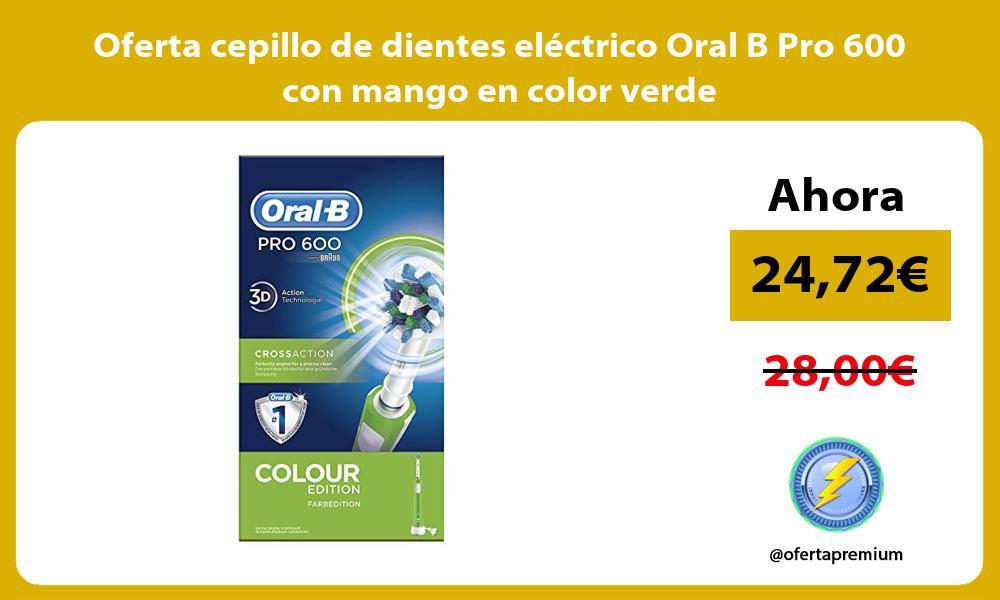Oferta cepillo de dientes electrico Oral B Pro 600 con mango en color verde