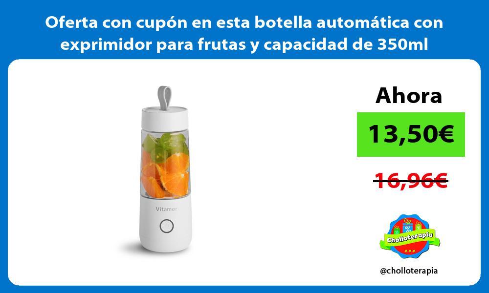 Oferta con cupon en esta botella automatica con exprimidor para frutas y capacidad de 350ml