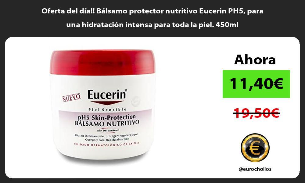 Oferta del dia Balsamo protector nutritivo Eucerin PH5 para una hidratacion intensa para toda la piel 450ml