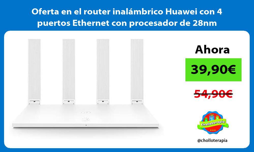 Oferta en el router inalambrico Huawei con 4 puertos Ethernet con procesador de 28nm