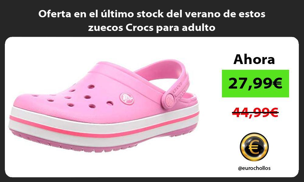Oferta en el ultimo stock del verano de estos zuecos Crocs para adulto