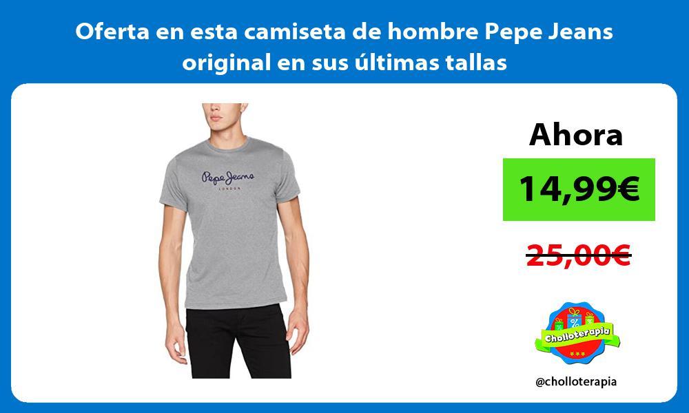 Oferta en esta camiseta de hombre Pepe Jeans original en sus ultimas tallas
