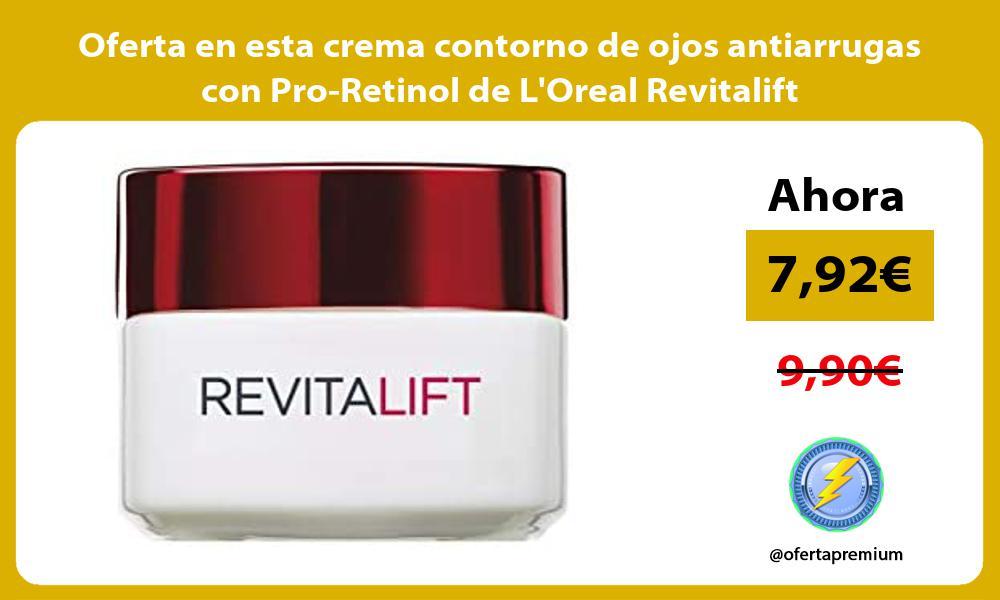 Oferta en esta crema contorno de ojos antiarrugas con Pro Retinol de LOreal Revitalift