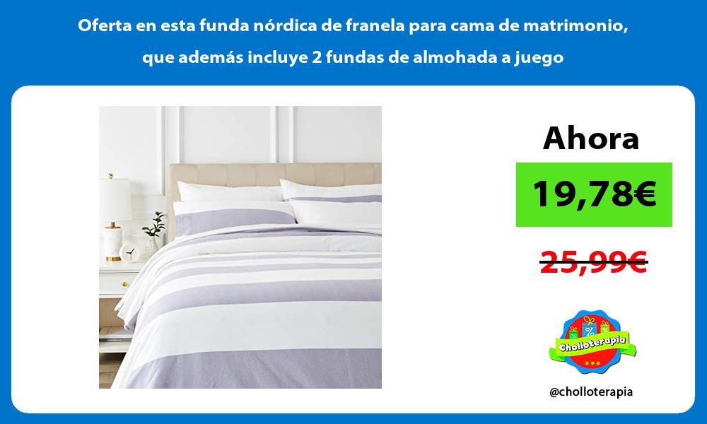 Oferta en esta funda nordica de franela para cama de matrimonio que ademas incluye 2 fundas de almohada a juego