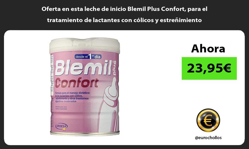 Oferta en esta leche de inicio Blemil Plus Confort para el tratamiento de lactantes con colicos y estrenimiento