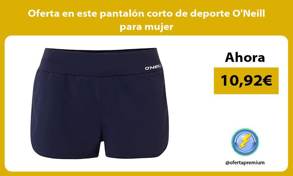 Oferta en este pantalon corto de deporte ONeill para mujer