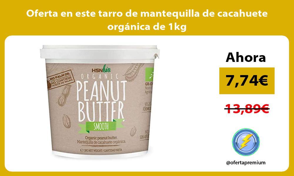 Oferta en este tarro de mantequilla de cacahuete organica de 1kg
