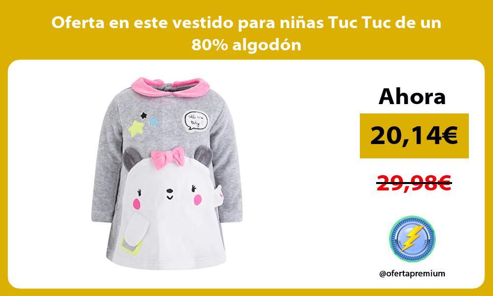 Oferta en este vestido para ninas Tuc Tuc de un 80 algodon