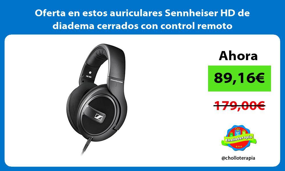 Oferta en estos auriculares Sennheiser HD de diadema cerrados con control remoto