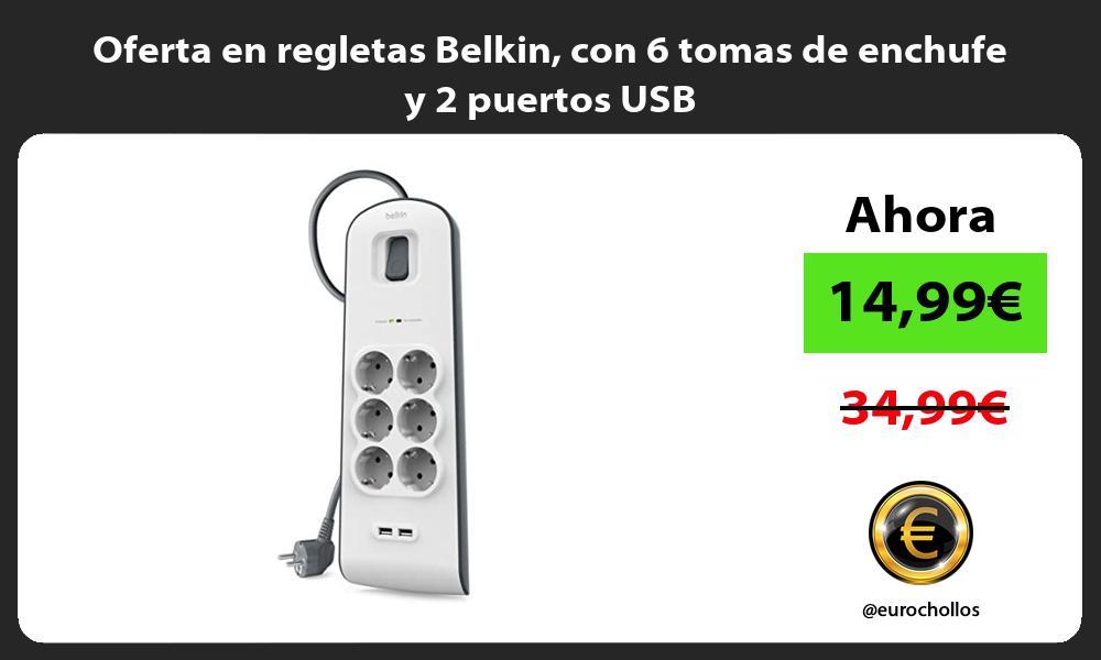 Oferta en regletas Belkin con 6 tomas de enchufe y 2 puertos USB