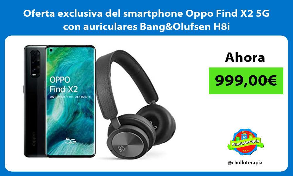Oferta exclusiva del smartphone Oppo Find X2 5G con auriculares BangOlufsen H8i
