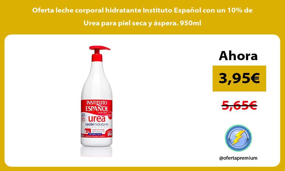 Oferta leche corporal hidratante Instituto Espanol con un 10 de Urea para piel seca y aspera 950ml