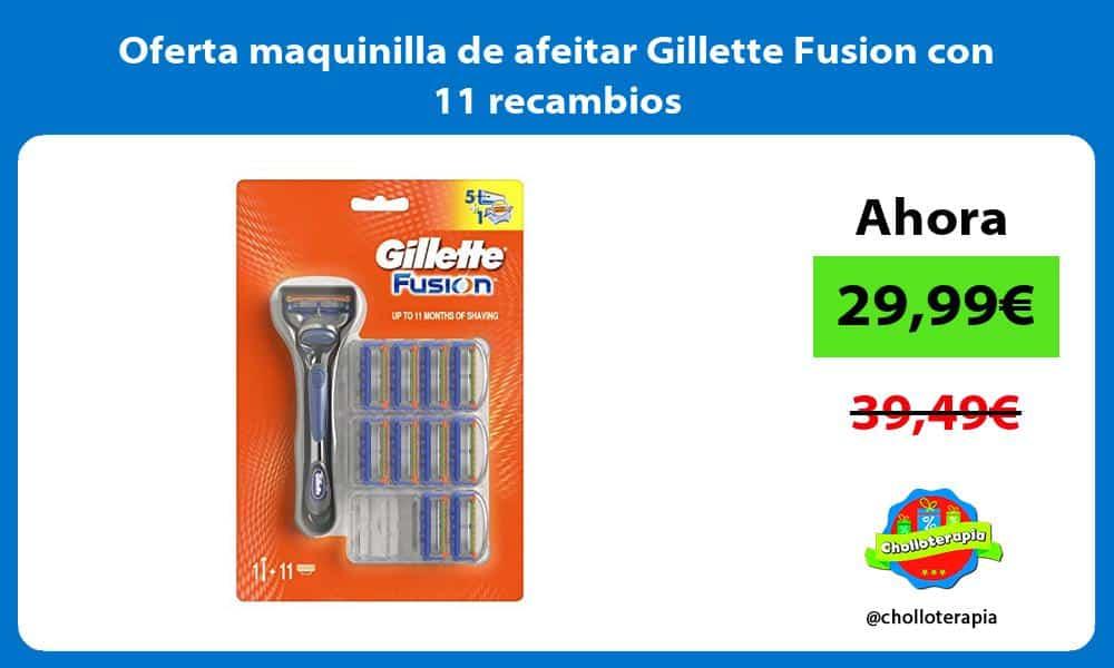 Oferta maquinilla de afeitar Gillette Fusion con 11 recambios