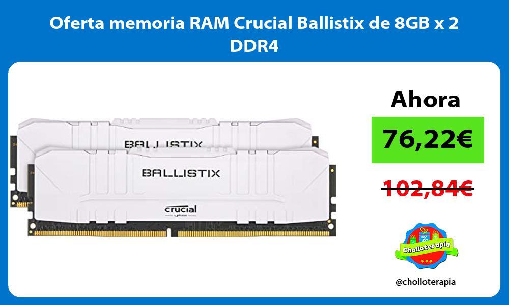Oferta memoria RAM Crucial Ballistix de 8GB x 2 DDR4