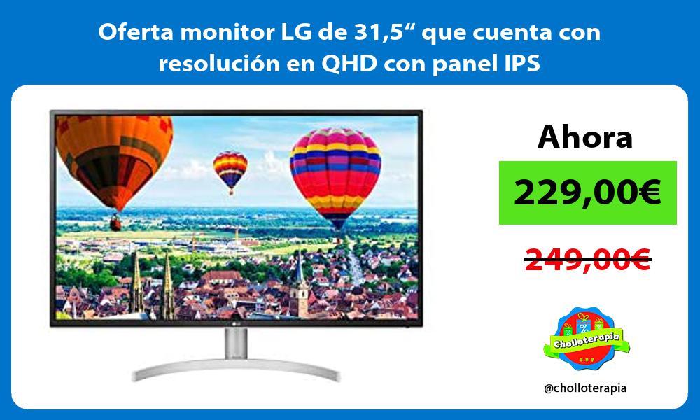 Oferta monitor LG de 315 que cuenta con resolucion en QHD con panel IPS