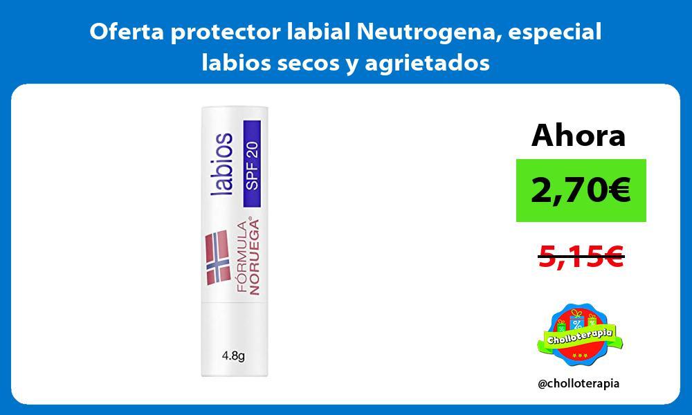 Oferta protector labial Neutrogena especial labios secos y agrietados
