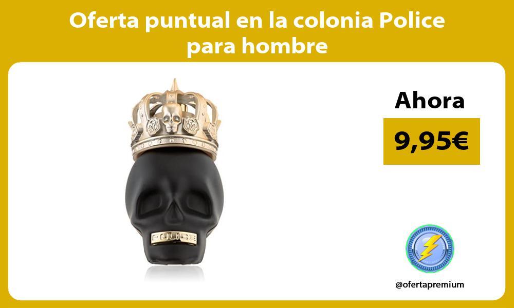 Oferta puntual en la colonia Police para hombre
