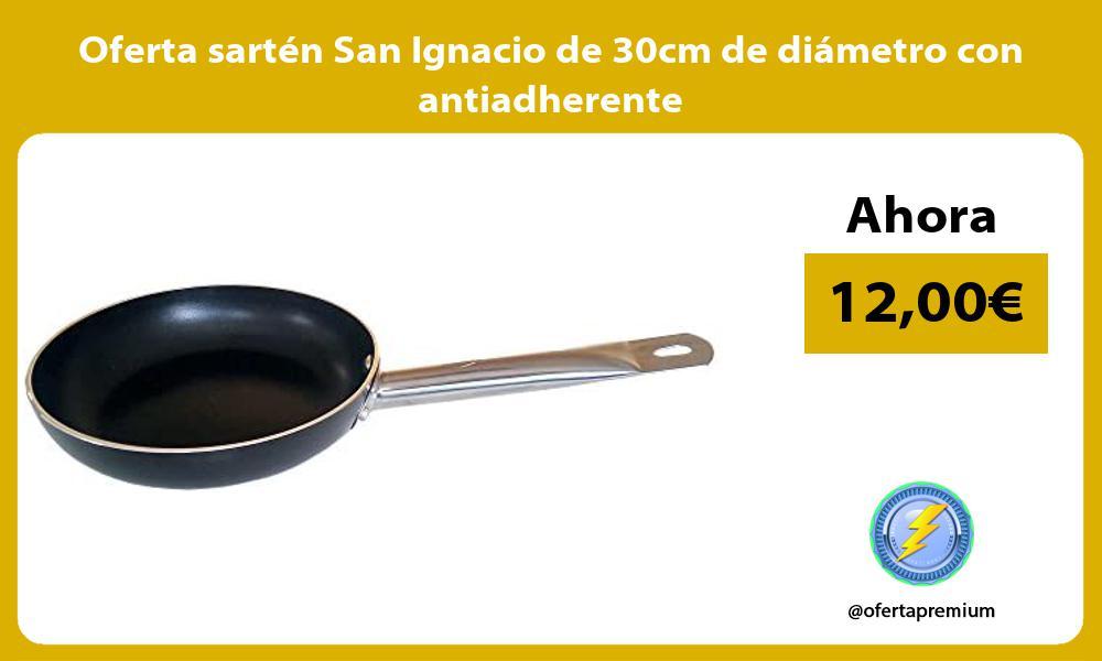 Oferta sarten San Ignacio de 30cm de diametro con antiadherente