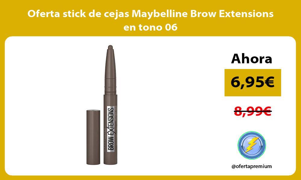 Oferta stick de cejas Maybelline Brow Extensions en tono 06