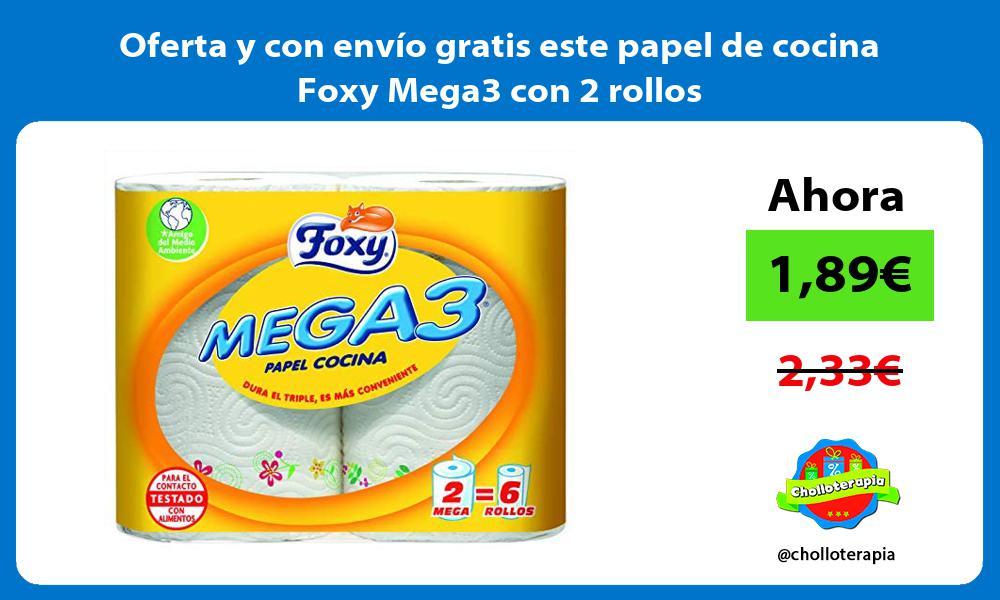 Oferta y con envio gratis este papel de cocina Foxy Mega3 con 2 rollos