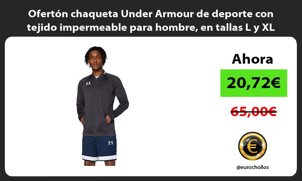 Oferton chaqueta Under Armour de deporte con tejido impermeable para hombre en tallas L y XL