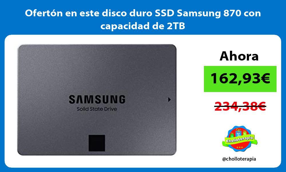Oferton en este disco duro SSD Samsung 870 con capacidad de 2TB