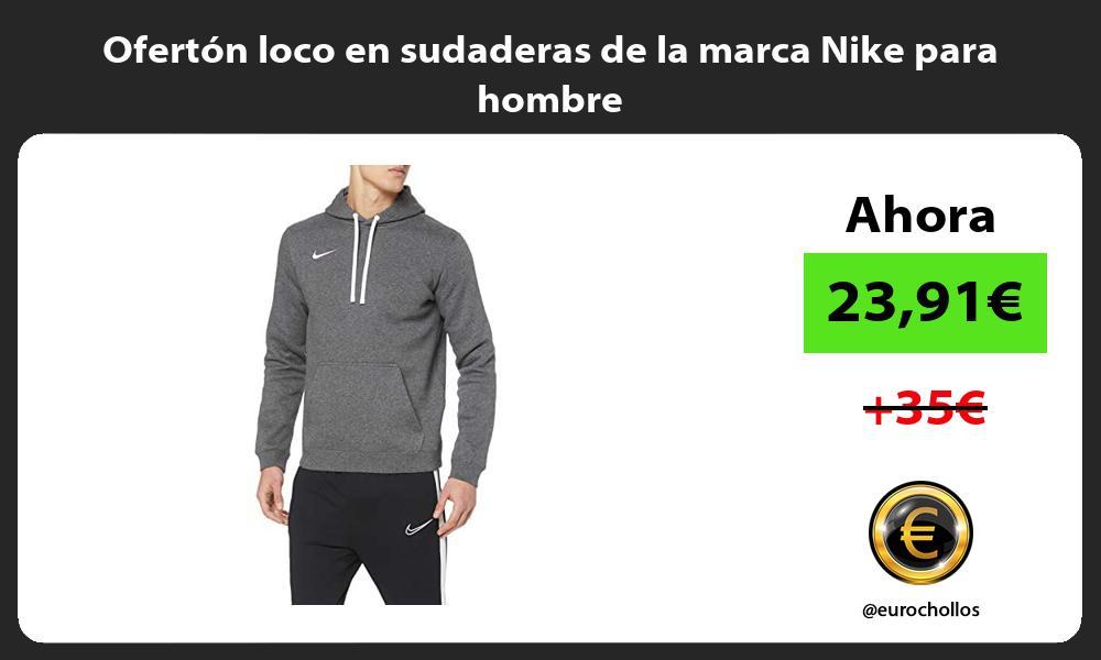 Oferton loco en sudaderas de la marca Nike para hombre
