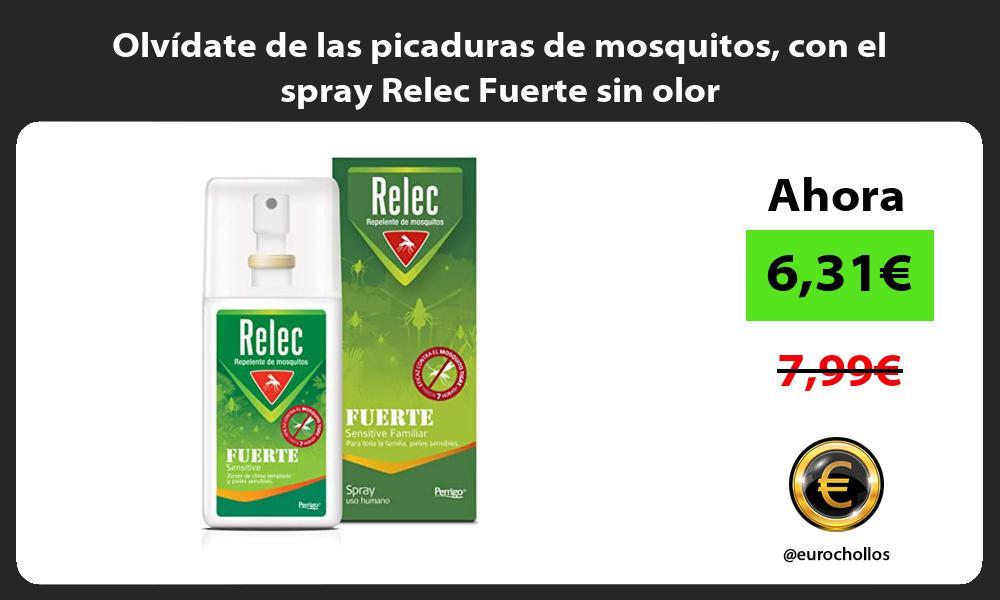 Olvidate de las picaduras de mosquitos con el spray Relec Fuerte sin olor