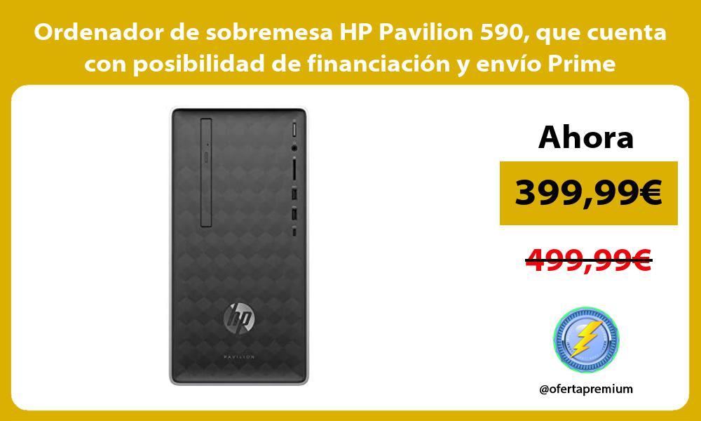 Ordenador de sobremesa HP Pavilion 590 que cuenta con posibilidad de financiación y envío Prime