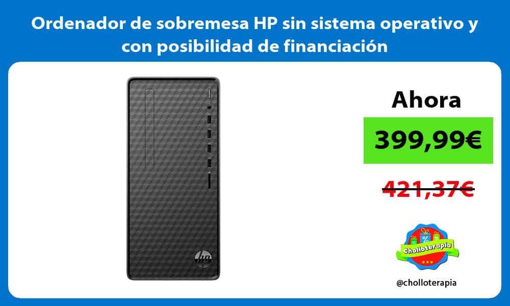 Ordenador de sobremesa HP sin sistema operativo y con posibilidad de financiación