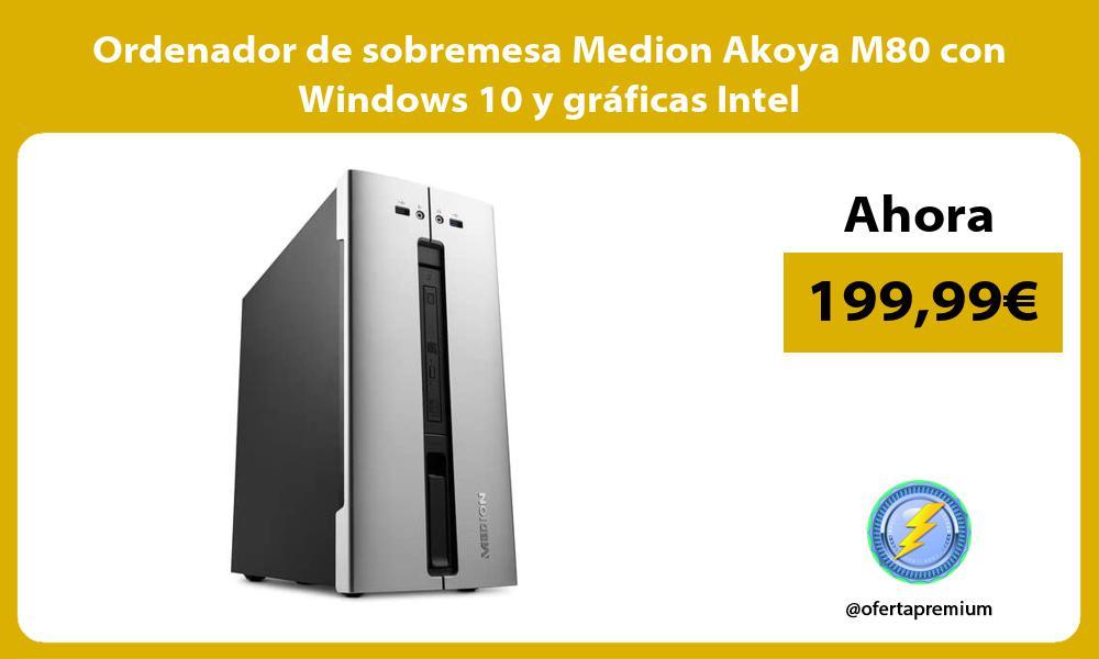 Ordenador de sobremesa Medion Akoya M80 con Windows 10 y graficas Intel