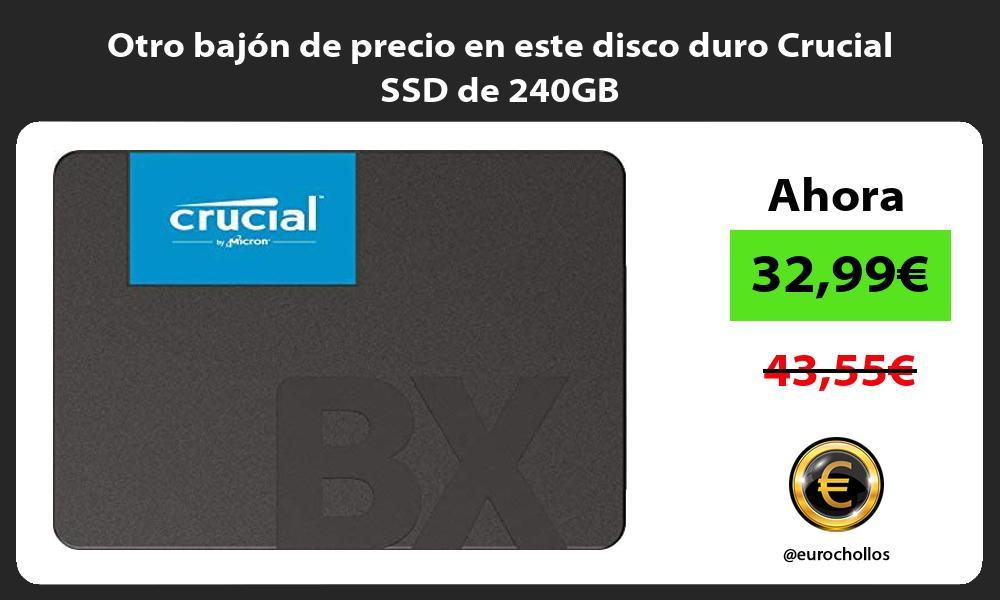 Otro bajon de precio en este disco duro Crucial SSD de 240GB