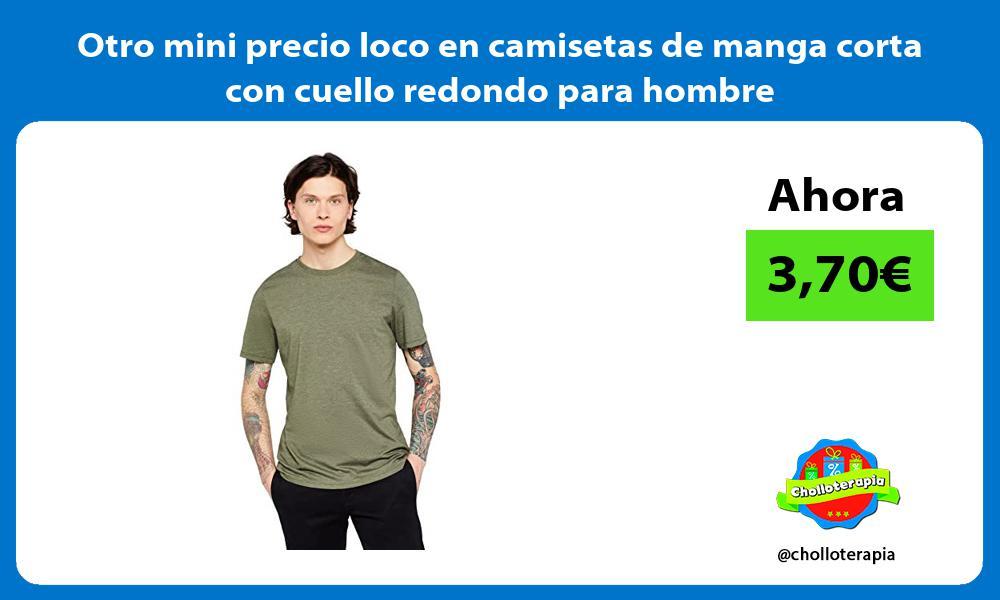 Otro mini precio loco en camisetas de manga corta con cuello redondo para hombre