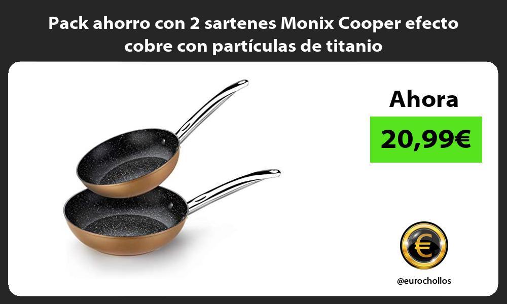 Pack ahorro con 2 sartenes Monix Cooper efecto cobre con particulas de titanio