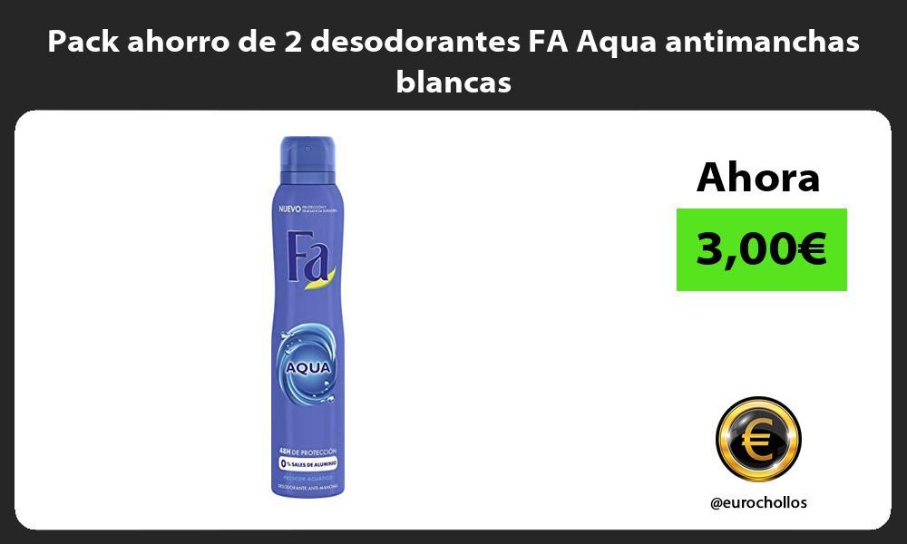 Pack ahorro de 2 desodorantes FA Aqua antimanchas blancas