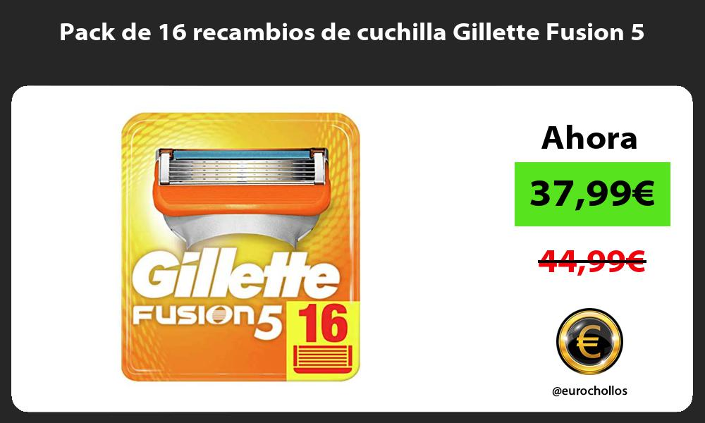 Pack de 16 recambios de cuchilla Gillette Fusion 5