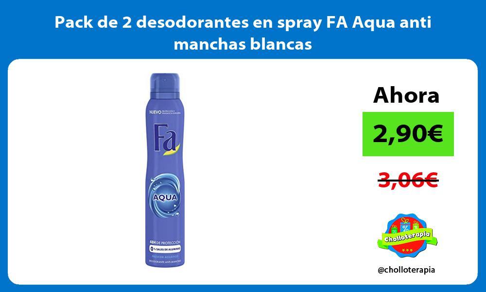 Pack de 2 desodorantes en spray FA Aqua anti manchas blancas