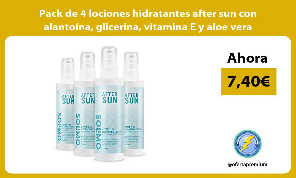 Pack de 4 lociones hidratantes after sun con alantoina glicerina vitamina E y aloe vera