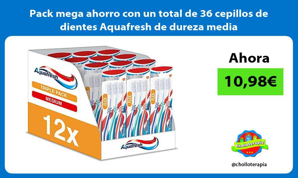 Pack mega ahorro con un total de 36 cepillos de dientes Aquafresh de dureza media