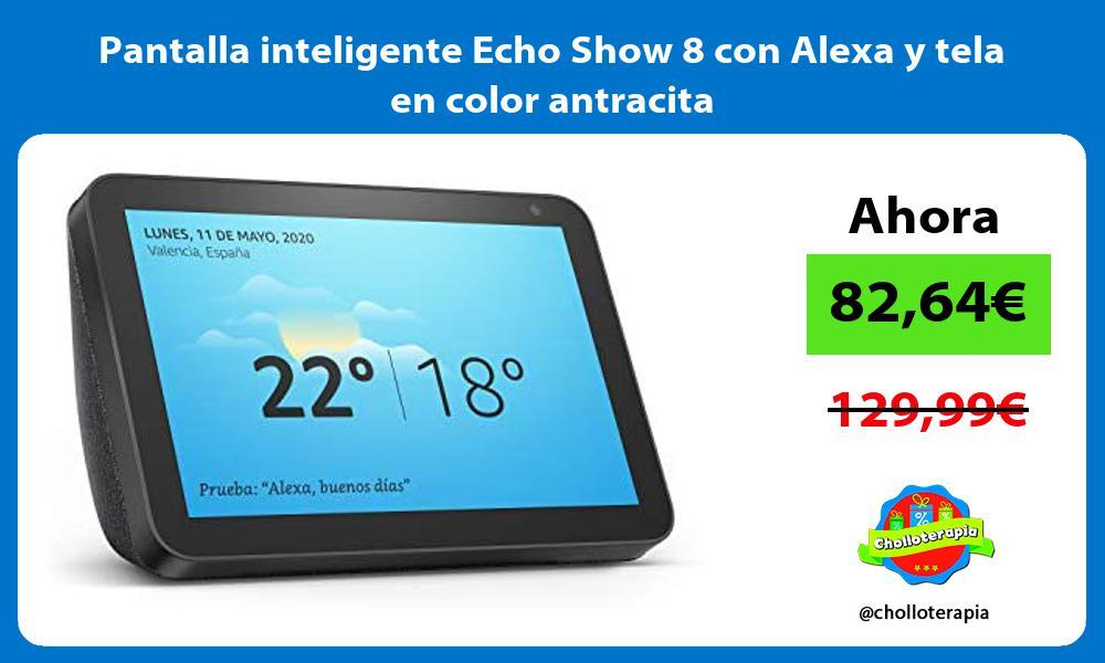 Pantalla inteligente Echo Show 8 con Alexa y tela en color antracita