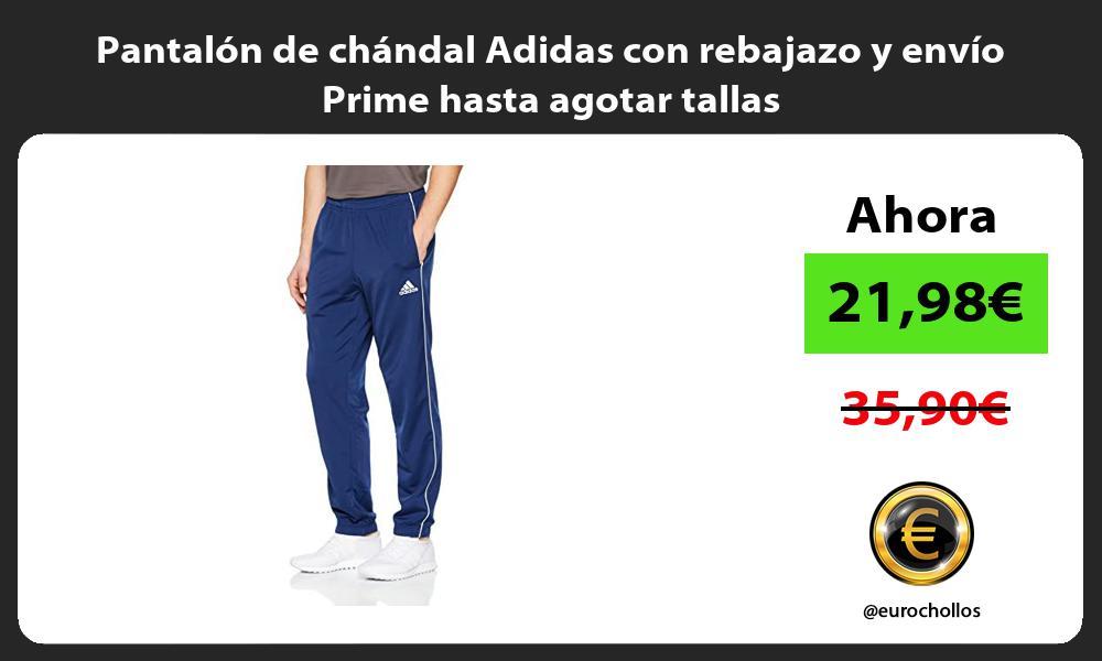 Pantalon de chandal Adidas con rebajazo y envio Prime hasta agotar tallas