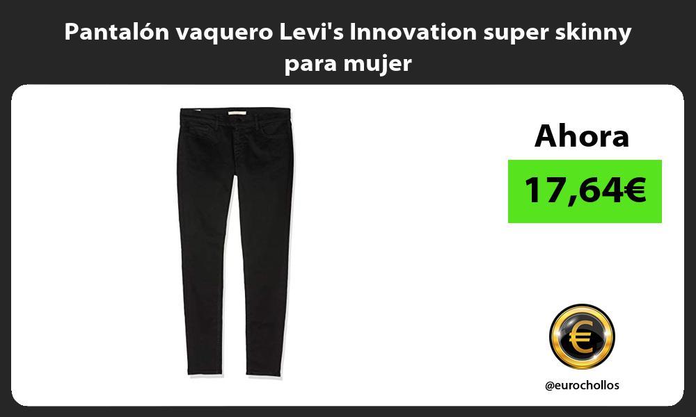 Pantalon vaquero Levis Innovation super skinny para mujer