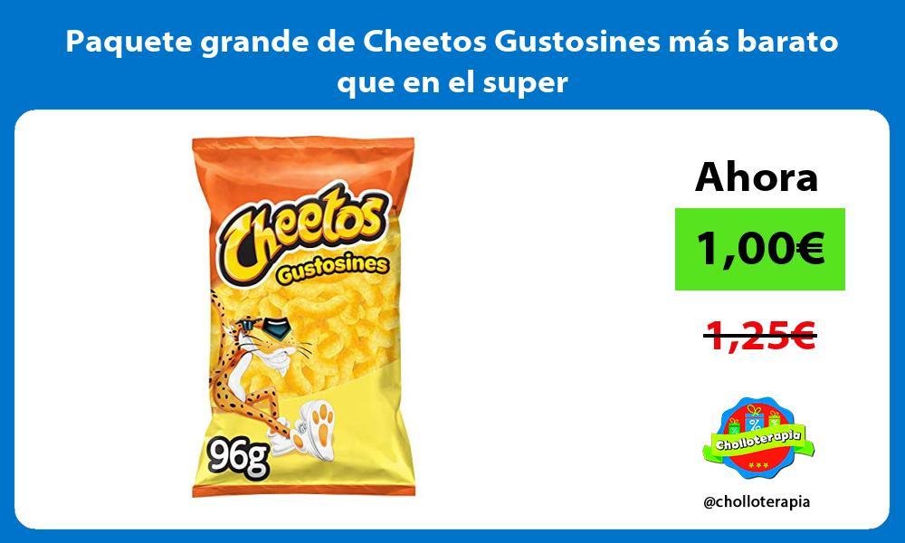 Paquete grande de Cheetos Gustosines mas barato que en el super
